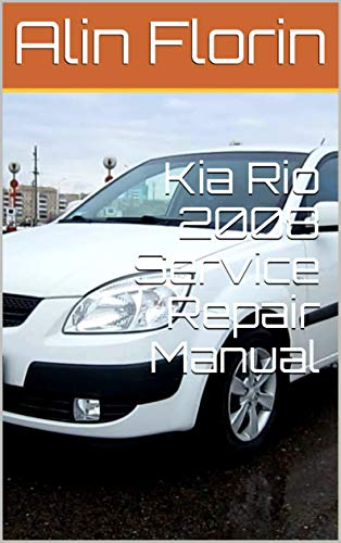 Kia Rio 2008 Service Repair Manual (English Edition) de [Florin, Alin]