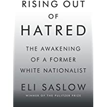 Rising Out of Hatred: The Awakening of a Former White Nationalist (English Edition)