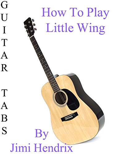 how-to-play-little-wing-by-jimi-hendrix-guitar-tabs