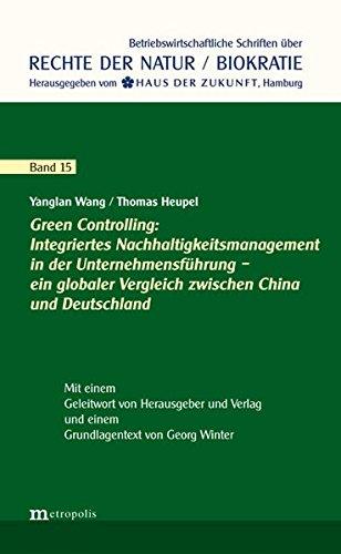 Green Controlling: Integriertes Nachhaltigkeitsmanagement in der Unternehmensführung – ein globaler Vergleich zwischen China und Deutschland (Rechte der Natur / Biokratie)