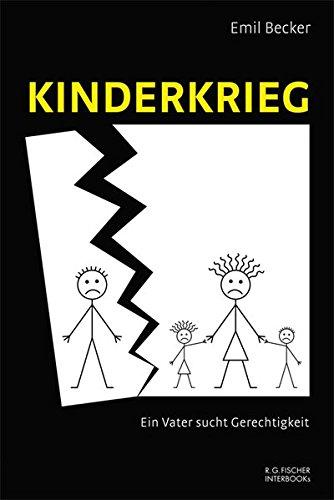 Kinderkrieg: Ein Vater sucht Gerechtigkeit (R.G. Fischer INTERBOOKs CLASSIC)