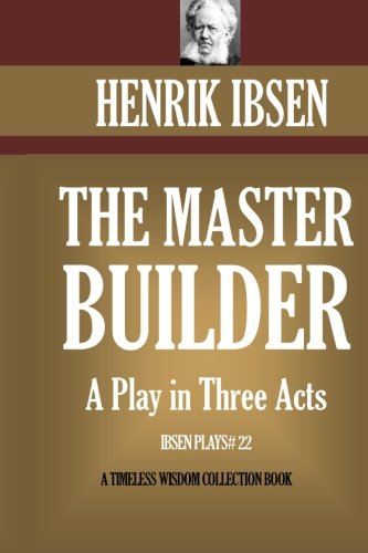 The Master Builder: Play In Three Acts.
