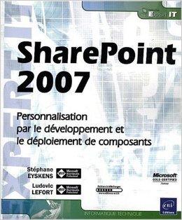 SharePoint 2007 - Personnalisation, dveloppement et dploiement de Stphane Eyskens,Ludovic Lefort ( 12 janvier 2009 )