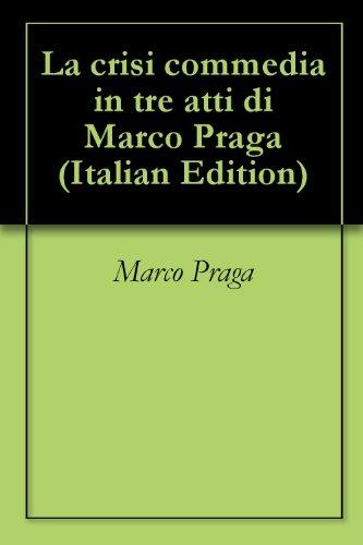 La crisi commedia in tre atti di Marco Praga (Italian Edition)