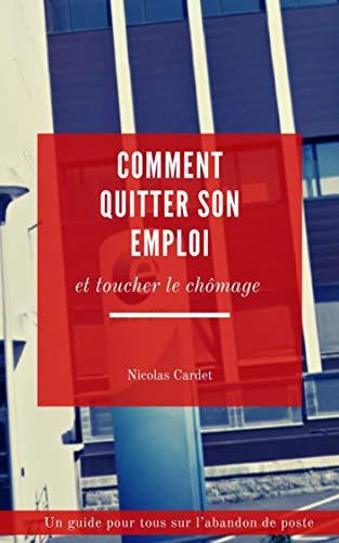 Comment quitter son emploi et toucher le chômage: Un guide pour tous sur l'abandon de poste (French Edition)