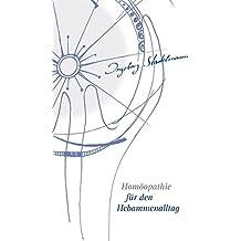 Homöopathie fur den Hebammenalltag: Das Kompendium für jede homöopathisch arbeitende Hebamme