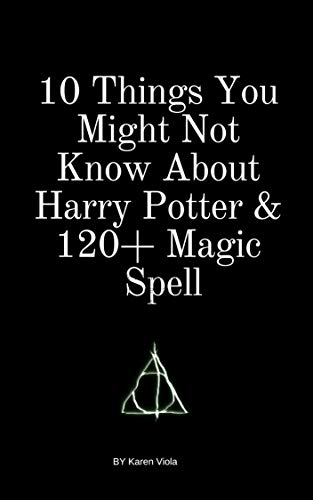 10 Things You Might Not Know About Harry Potter & 120+ Magic Spell (English Edition)