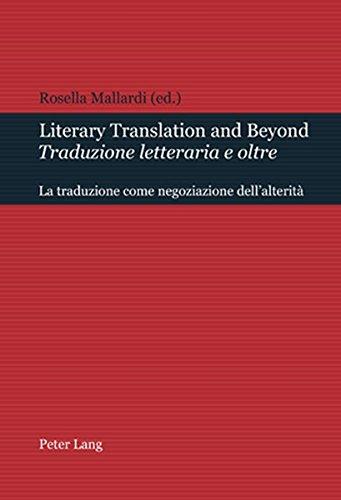 Literary Translation and Beyond / Traduzione letteraria e oltre: La traduzione come negoziazione dell'alterità