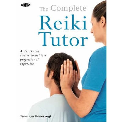 [(The Complete Reiki Tutor: A Structured Course to Achieve Professional Expertise)] [Author: Tanmaya Honervogt] published on (June, 2008)