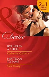 Bound by a Child: Bound by a Child / Her Texan to Tame (Mills & Boon Desire) by Katherine Garbera (17-Jan-2014) Paperback