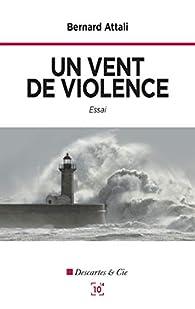 Un vent de violence par Bernard Attali