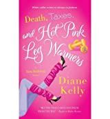 [(Death, Taxes and Hot-pink Leg Warmers)] [by: Diane Kelly]