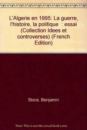 L'Algérie en 1995. La Guerre, l'histoire, la politique