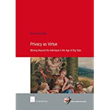 Privacy As Virtue: Moving Beyond the Individual in the Age of Big Data