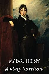 My Earl the Spy - A Regency Romance (The Spy Series - Book 2 of 2) (Volume 2) by Audrey Harrison (2016-04-24)