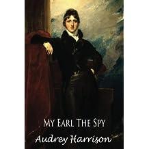 My Earl the Spy - A Regency Romance (The Spy Series - Book 2 of 2) (Volume 2) by Audrey Harrison (2016-04-24)