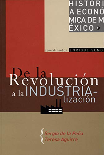 De la revolución a la industrialización (Historia De Mexico) por Sergio De La Peña