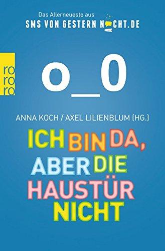 Preisvergleich Produktbild Ich bin da, aber die Haustür nicht: Das Allerneueste aus SMSvonGesternNacht.de