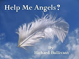 Help Me Angels? (Book 1): How to Connect and work with your Guardian Angels for Daily Help and Guidance.  No Task too Small by [Bullivant, Richard]