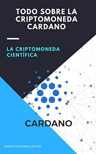 Todo Sobre la Criptomoneda Cardano ADA: (Criptomonedas desde Cero, Blockchain, Bitcoin,