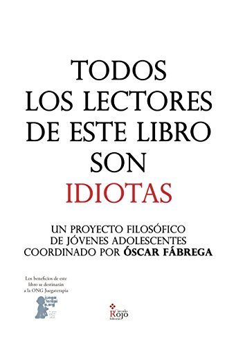 Todos los lectores de este libro son IDIOTAS: Un proyecto filosófico de jóvenes adolescentes coordinado por Óscar Fábrega por Óscar Fábrega