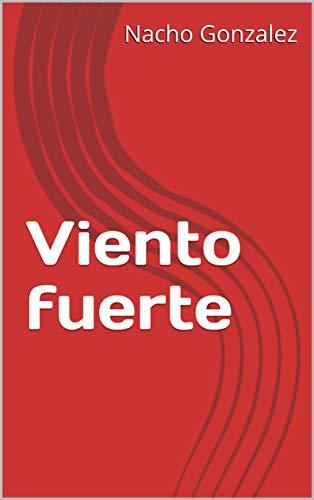 Viento fuerte eBook: Nacho Gonzalez: Amazon.es: Tienda Kindle
