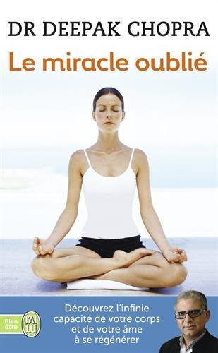 Le miracle oublié - Découvrez l'infinie capacité de votre corps et de votre âme à se régénérer