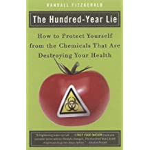 Hundred-Year Lie: How to Protect Yourself from the Chemicals That Are Destroying Your Health by Randall Fitzgerald (2008-05-20)