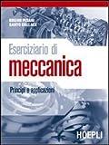 Eserciziario di meccanica. Principi e applicazioni