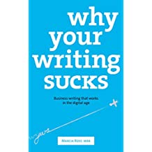 Why Your Writing Sucks: Business writing that works in the digital age (English Edition)