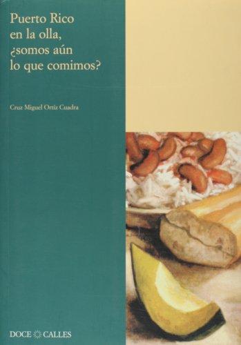 Descargar Libro Puerto Rico en la olla, ¿somos aún lo que comimos? (Colección Antilia) de Cruz Miguel Ortiz