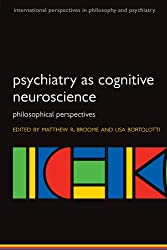 Psychiatry as Cognitive Neuroscience: Philosophical Perspectives (International Perspectives in Philosophy and Psychiatry) (International Perspectives in Philosophy & Psychiatry)