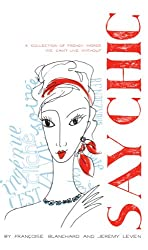 Say Chic: A Collection of French Words We Can't Live Without (English Edition)