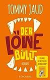 Der Löwe büllt: Roman von Tommy Jaud