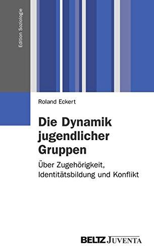 Die Dynamik jugendlicher Gruppen: Über Zugehörigkeit, Identitätsbildung und Konflikt (Edition Soziologie)