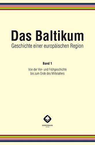Das Baltikum. Geschichte einer europäischen Region: Band 1: Von der Vor- und Frühgeschichte bis zum Ende des Mittelalters