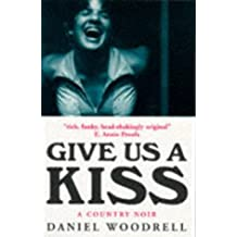 Give Us a Kiss: A Country Noir by Daniel Woodrell (1996-12-19)