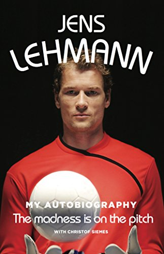 a06cf2e69 The Madness is On The Pitch eBook  Jens Lehmann  Amazon.co.uk ...