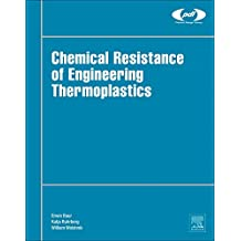 Chemical Resistance of Engineering Thermoplastics (Plastics Design Library)