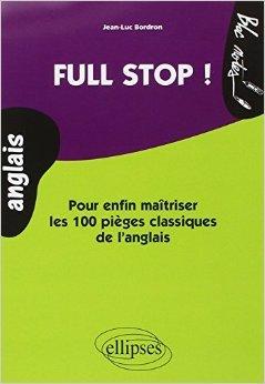 Full Stop ! : Pour enfin matriser les 100 piges classiques de l'anglais Niveau 2 de Jean-Luc Bordron ( 25 mars 2010 )