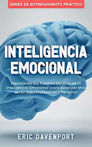INTELIGENCIA EMOCIONAL (Emotional Intelligence Spanish Edition): Desatando los Poderes Ocultos de la Inteligencia Emocional para Alcanzar Más en su Vida Profesional y Personal (Profesional Kostüm)