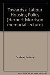 Towards a Labour Housing Policy (Herbert Morrison memorial lecture)