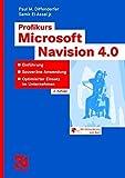 Profikurs Microsoft Navision 4.0: Einführung - Souveräne Anwendung - Optimierter Einsatz im Unternehmen