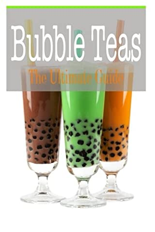 Bubble Teas: The Ultimate Guide