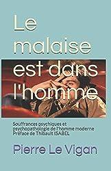 Le malaise est dans l'homme: Souffrances psychiques et psychopathologie de l'homme moderne - Préface de Thibault ISABEL