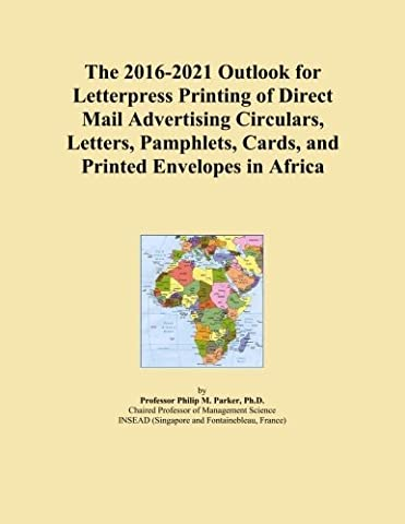 The 2016-2021 Outlook for Letterpress Printing of Direct Mail Advertising Circulars, Letters, Pamphlets, Cards, and Printed Envelopes in