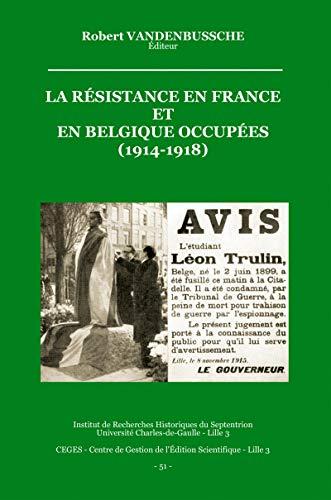 La Résistance en France et en Belgique occupées (1914-1918) (Histoire et littérature du Septentrion (IRHiS))