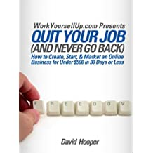 Quit Your Job (and Never Go Back) - How to Create, Start, & Market an Online Business for Under $500 in 30 Days or Less (English Edition)