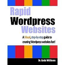 Rapid Wordpress Websites: A visual step-by-step guide to building Wordpress websites fast!: Volume 5 (Webmaster Series)