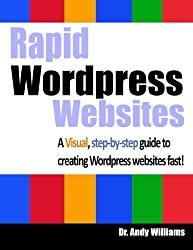 Rapid Wordpress Websites: A visual step-by-step guide to building Wordpress websites fast!: Volume 5 (Webmaster Series)